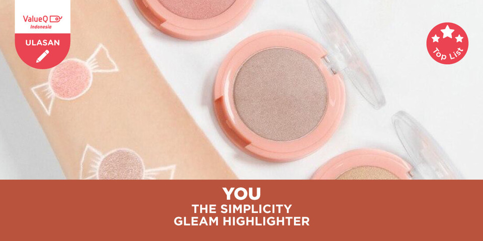 Tampil Flawless Dengan The Simplicity Gleam Highlighter [Luminous Skin Effect & All Day Natural Wear] by YOU